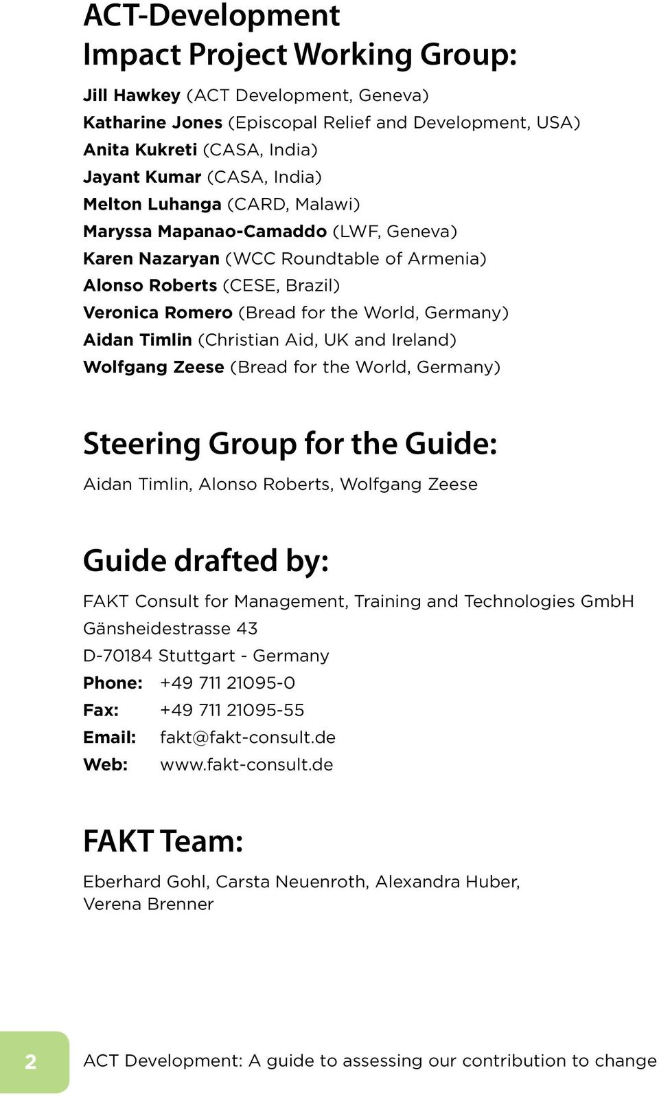 Timlin (Christian Aid, UK and Ireland) Wolfgang Zeese (Bread for the World, Germany) Steering Group for the Guide: Aidan Timlin, Alonso Roberts, Wolfgang Zeese Guide drafted by: FAKT Consult for