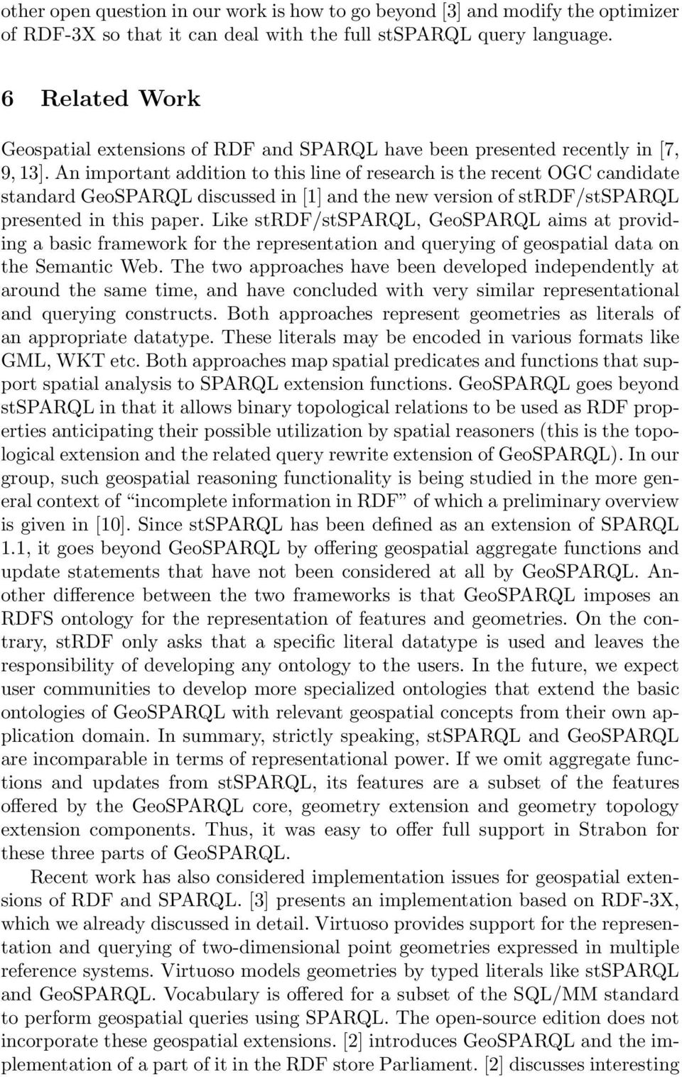 An important addition to this line of research is the recent OGC candidate standard GeoSPARQL discussed in [1] and the new version of strdf/stsparql presented in this paper.
