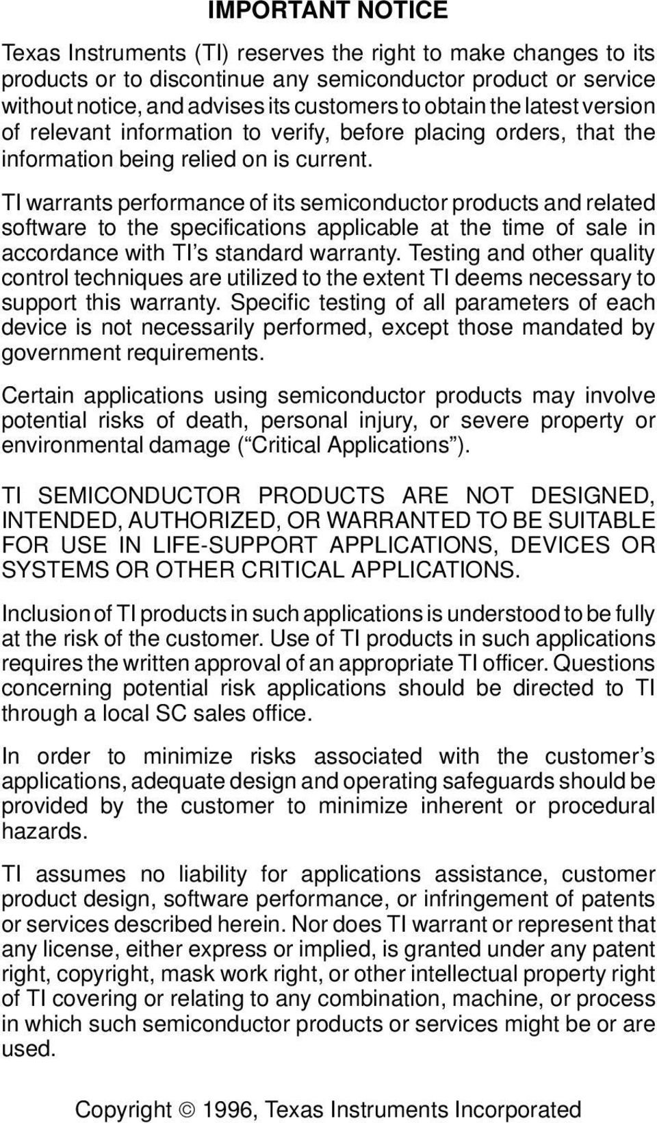 TI warrants performance of its semiconductor products and related software to the specifications applicable at the time of sale in accordance with TI s standard warranty.