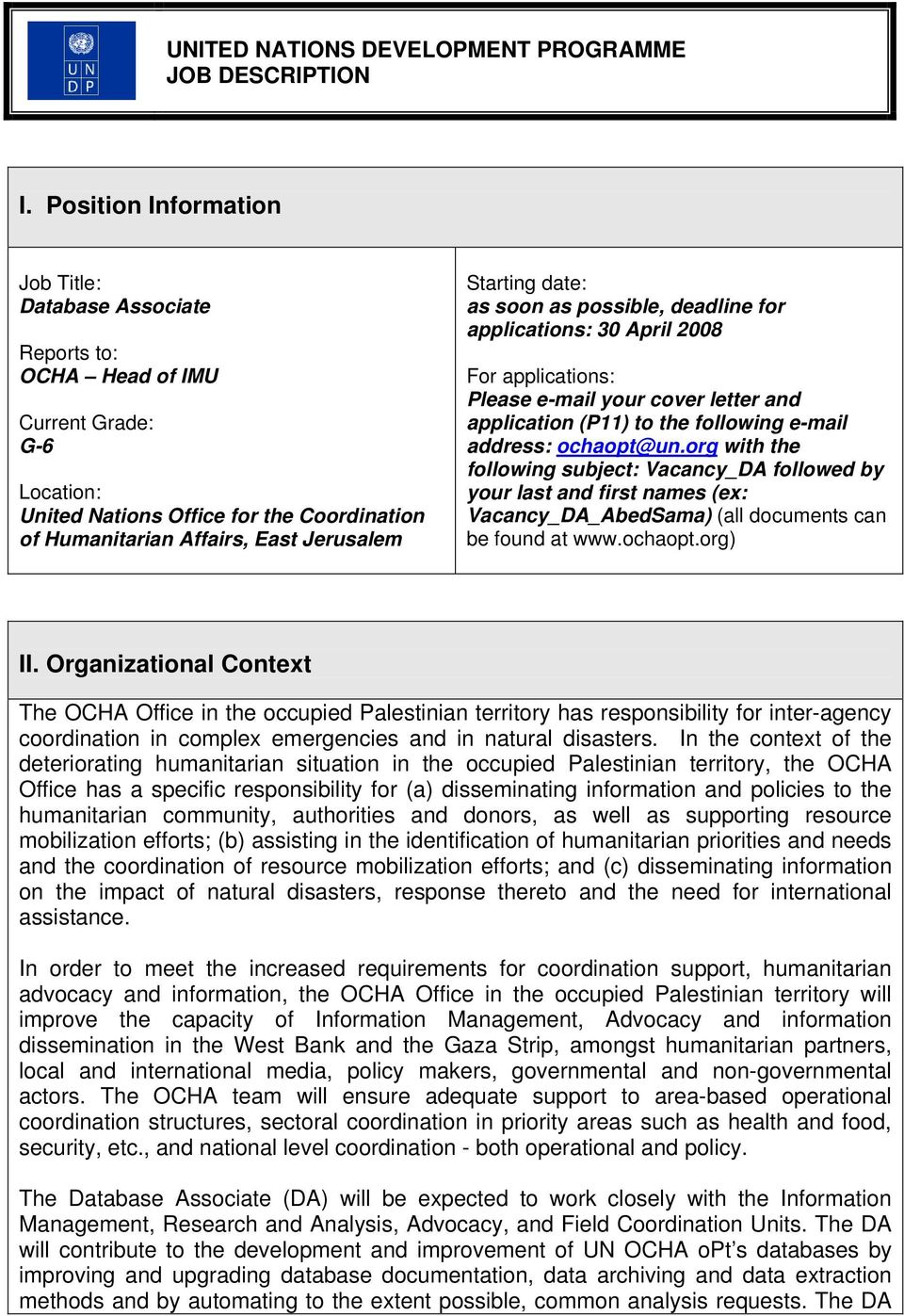 Starting date: as soon as possible, deadline for applications: 30 April 2008 For applications: Please e-mail your cover letter and application (P11) to the following e-mail address: ochaopt@un.