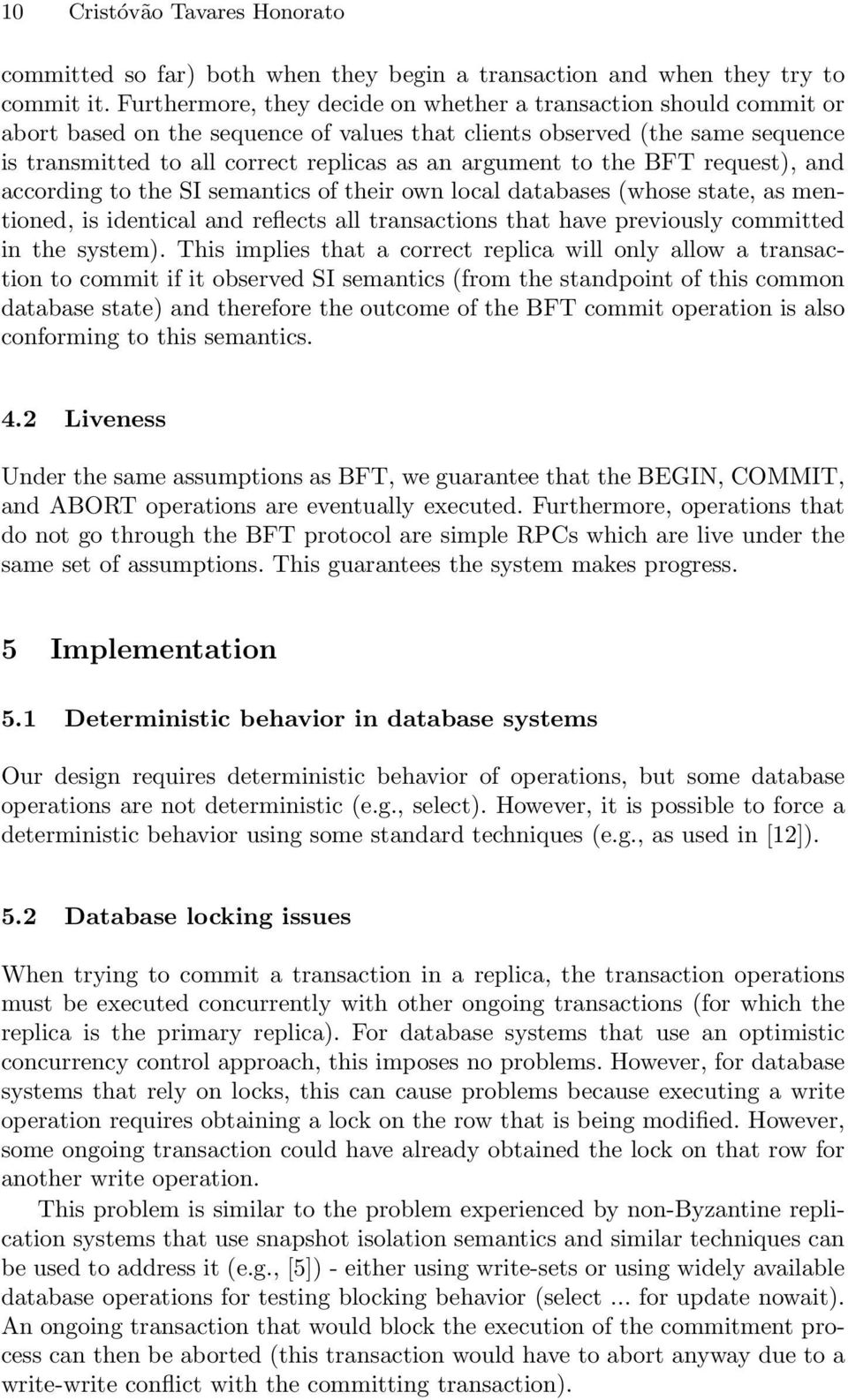 to the BFT request), and according to the SI semantics of their own local databases (whose state, as mentioned, is identical and reflects all transactions that have previously committed in the