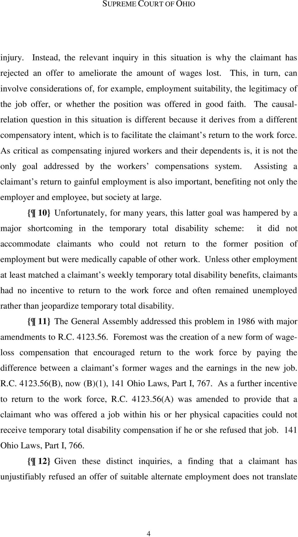 The causalrelation question in this situation is different because it derives from a different compensatory intent, which is to facilitate the claimant s return to the work force.