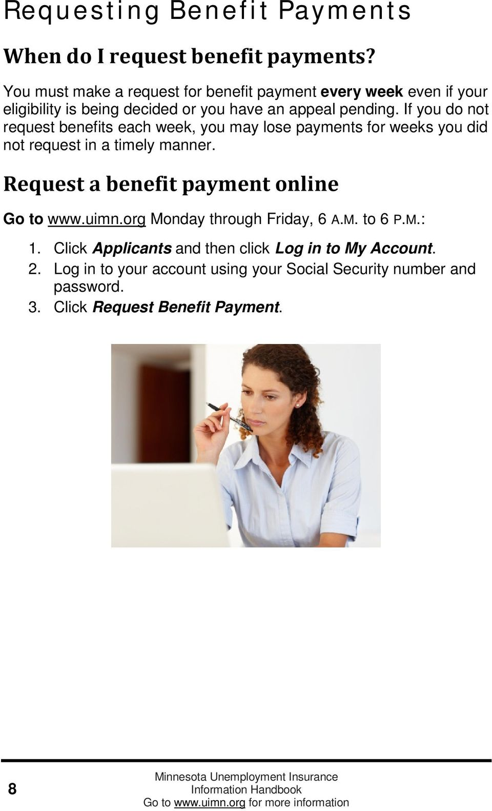 If you do not request benefits each week, you may lose payments for weeks you did not request in a timely manner.