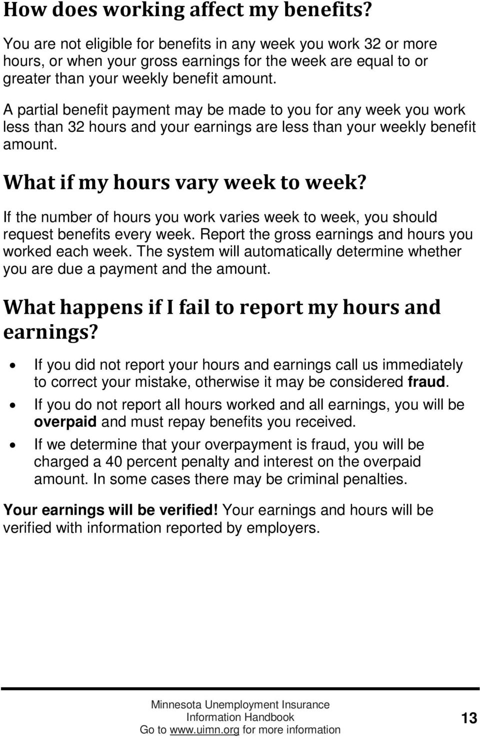 A partial benefit payment may be made to you for any week you work less than 32 hours and your earnings are less than your weekly benefit amount. What if my hours vary week to week?