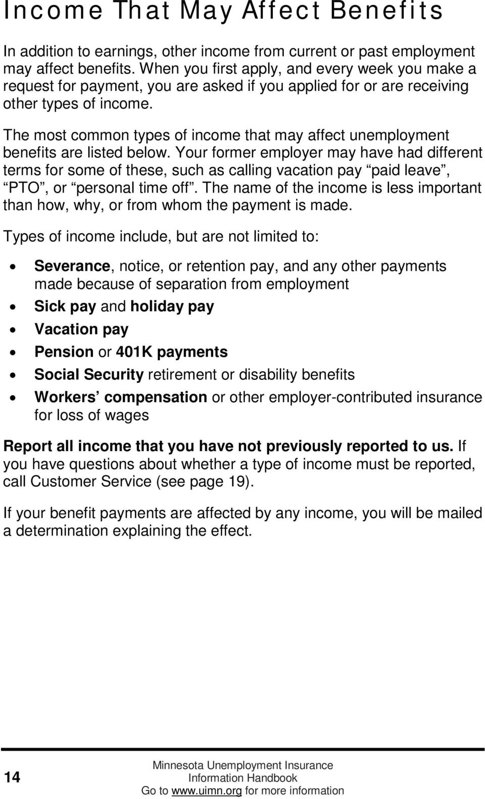 The most common types of income that may affect unemployment benefits are listed below.