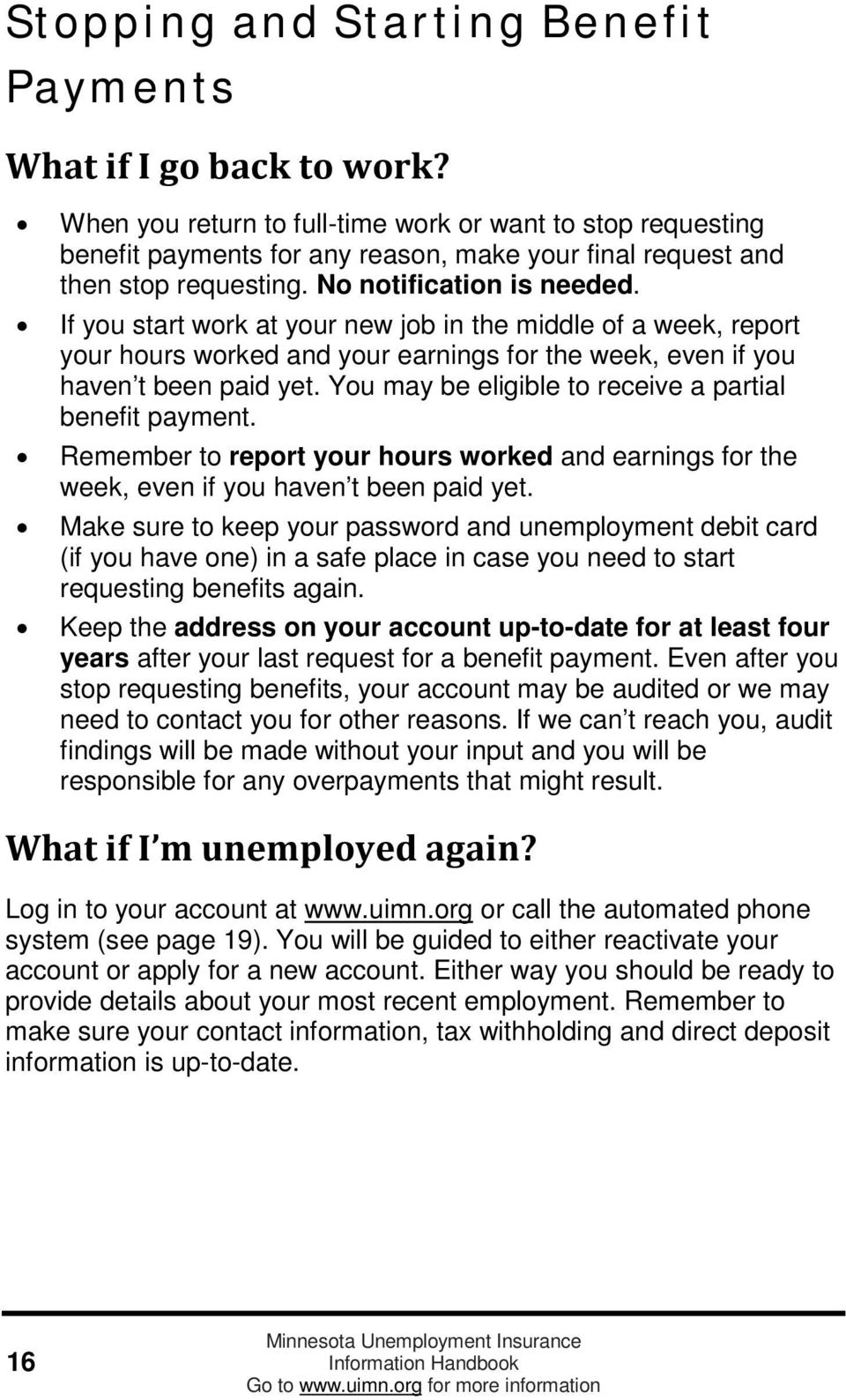 If you start work at your new job in the middle of a week, report your hours worked and your earnings for the week, even if you haven t been paid yet.