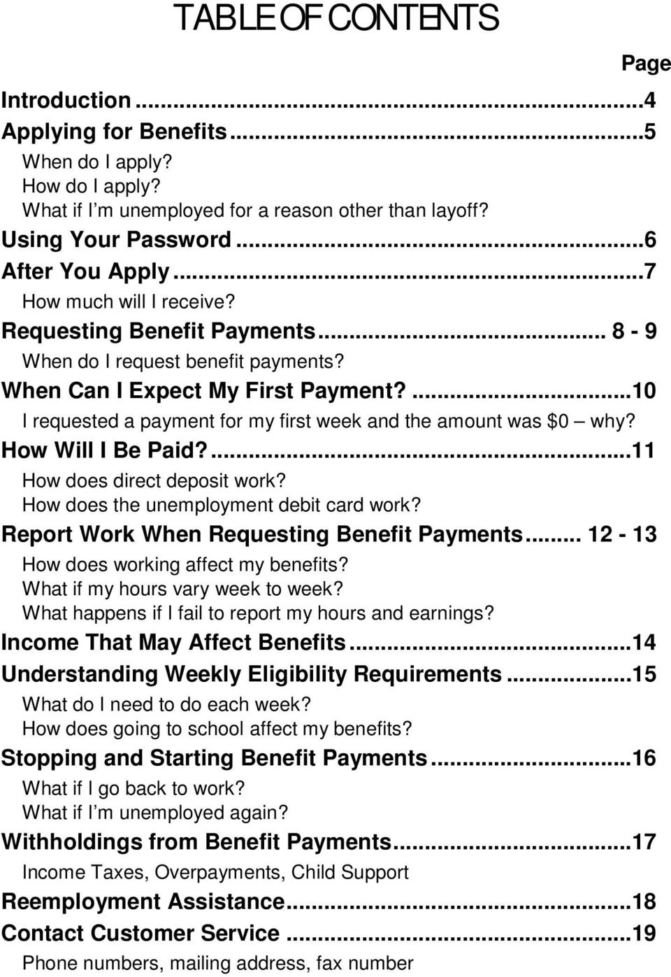 ...10 I requested a payment for my first week and the amount was $0 why? How Will I Be Paid?...11 How does direct deposit work? How does the unemployment debit card work?