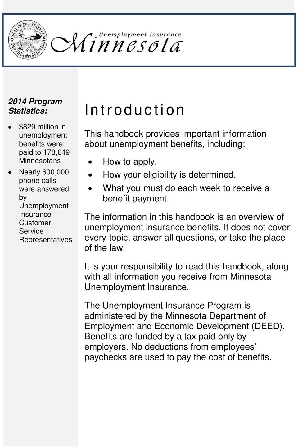 What you must do each week to receive a benefit payment. The information in this handbook is an overview of unemployment insurance benefits.