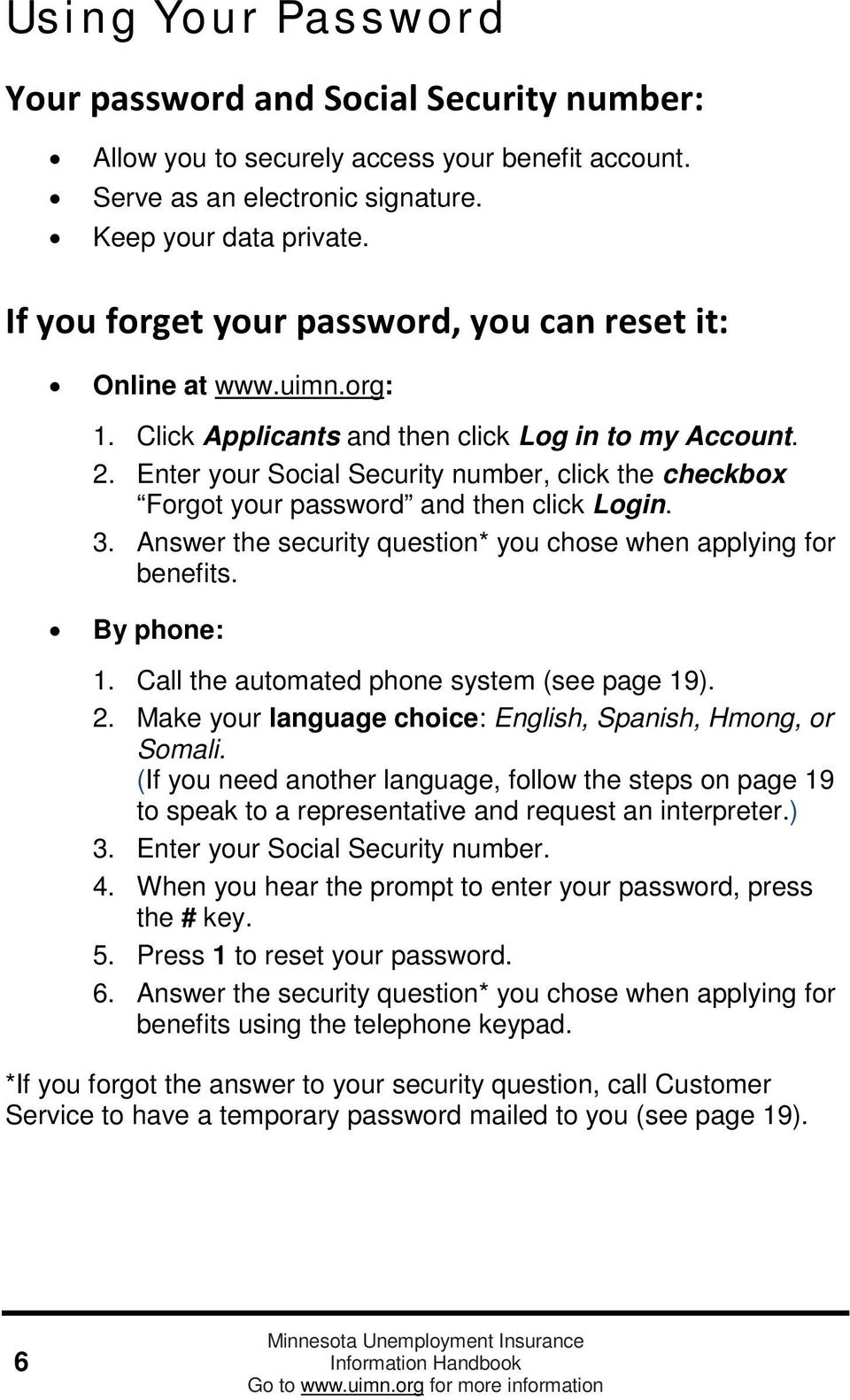 Enter your Social Security number, click the checkbox Forgot your password and then click Login. 3. Answer the security question* you chose when applying for benefits. By phone: 1.