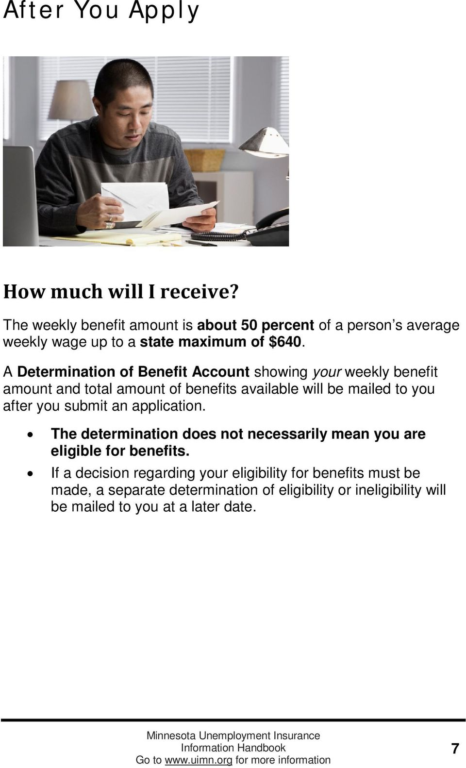A Determination of Benefit Account showing your weekly benefit amount and total amount of benefits available will be mailed to you after