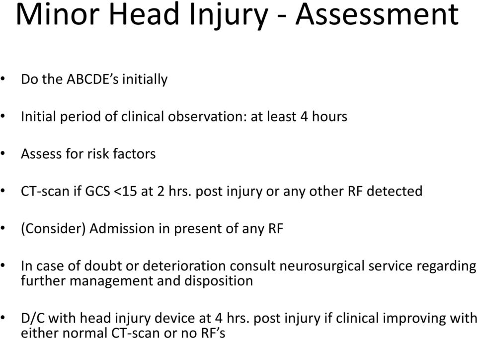 post injury or any other RF detected (Consider) Admission in present of any RF In case of doubt or deterioration