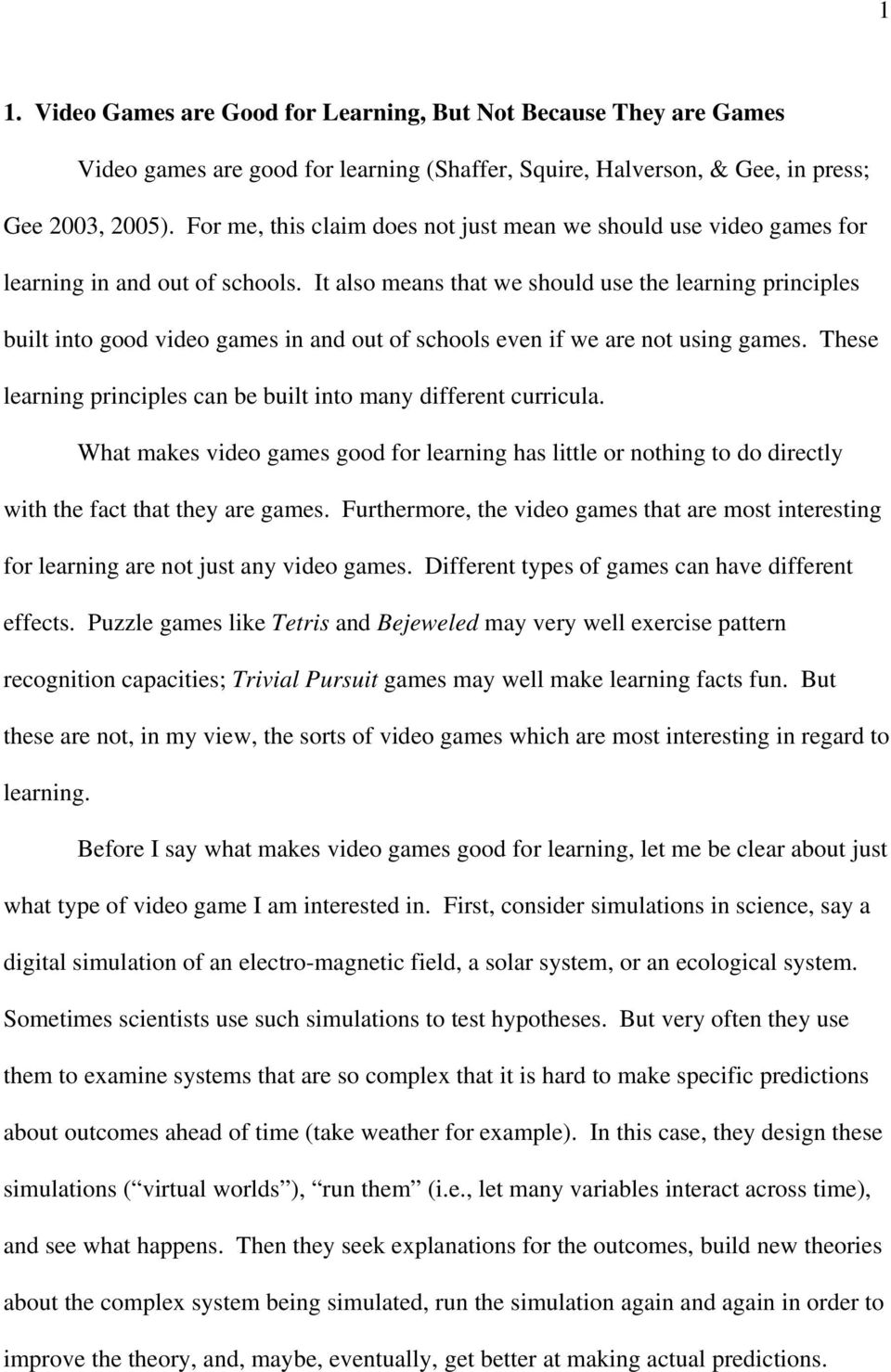 It also means that we should use the learning principles built into good video games in and out of schools even if we are not using games.