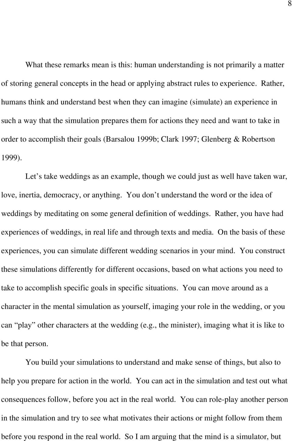 their goals (Barsalou 1999b; Clark 1997; Glenberg & Robertson 1999). Let s take weddings as an example, though we could just as well have taken war, love, inertia, democracy, or anything.