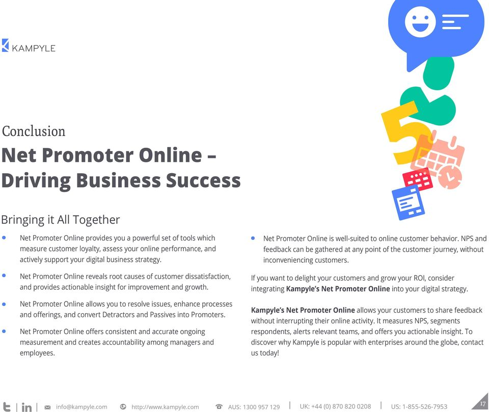 Net Promoter Online allows you to resolve issues, enhance processes and offerings, and convert Detractors and Passives into Promoters.