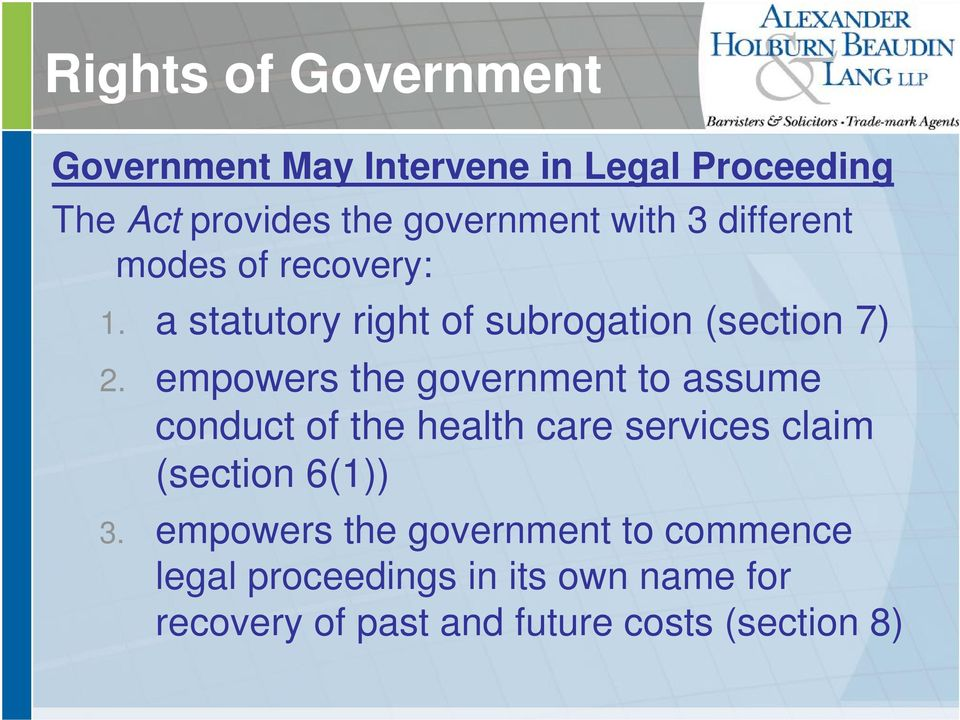 empowers the government to assume conduct of the health care services claim (section 6(1)) 3.
