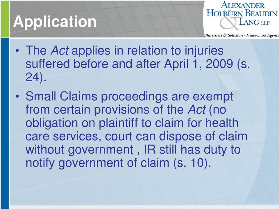 Small Claims proceedings are exempt from certain provisions of the Act (no