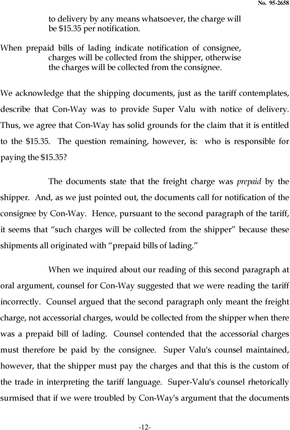 We acknowledge that the shipping documents, just as the tariff contemplates, describe that Con-Way was to provide Super Valu with notice of delivery.