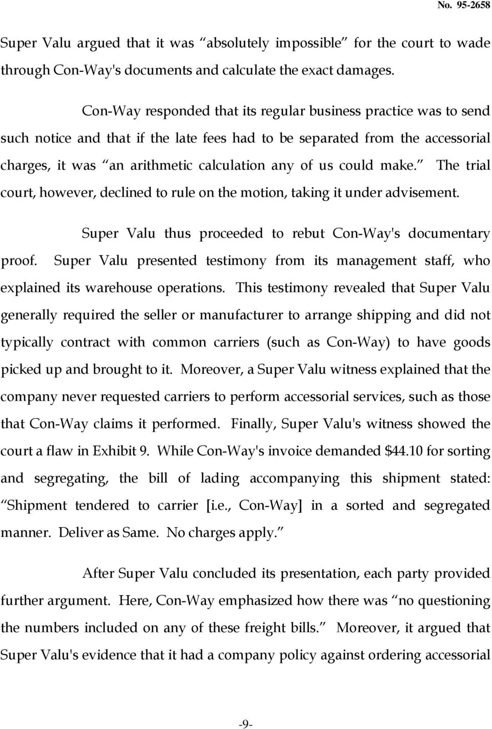 could make. The trial court, however, declined to rule on the motion, taking it under advisement. Super Valu thus proceeded to rebut Con-Way's documentary proof.