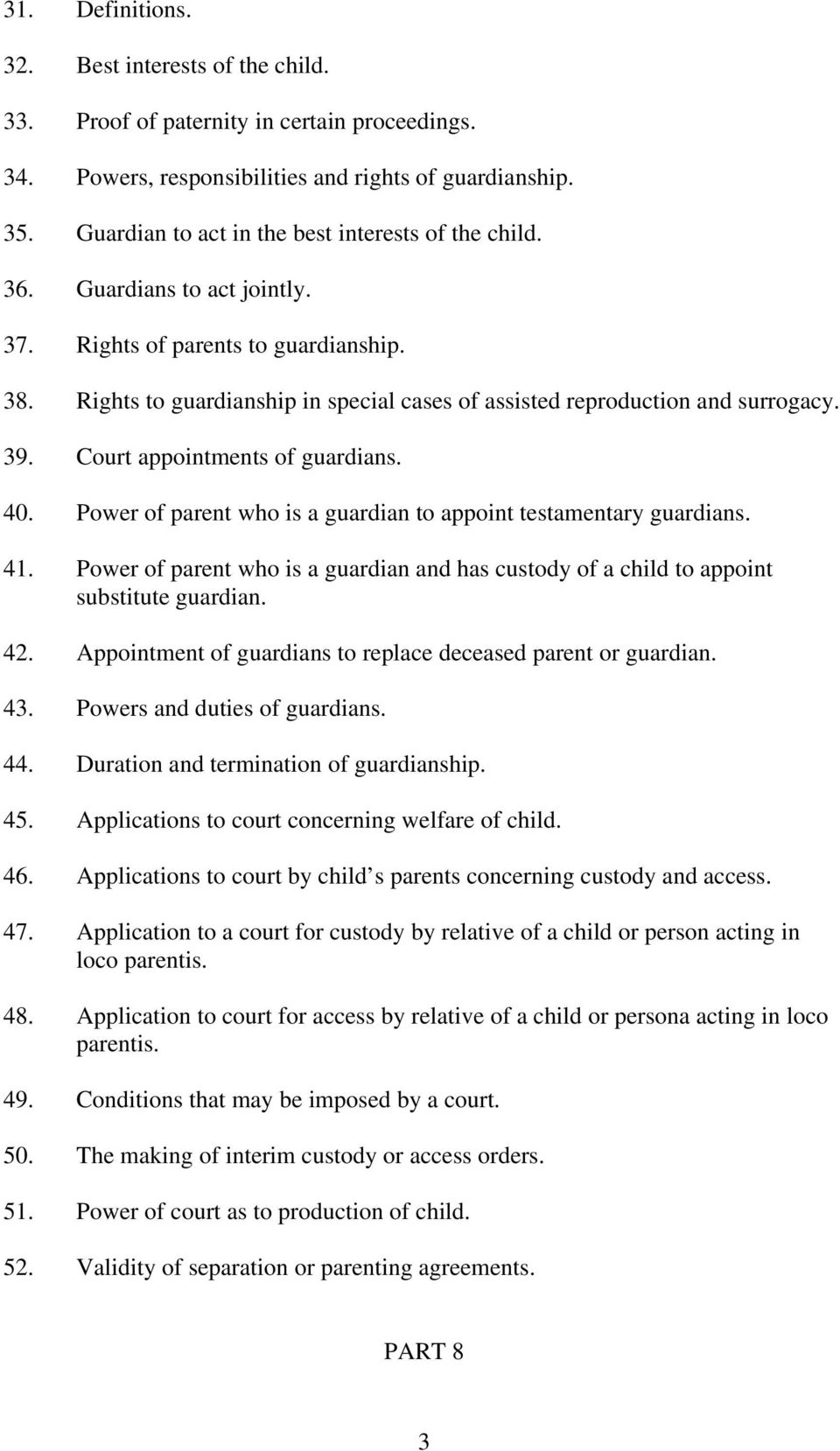 Rights to guardianship in special cases of assisted reproduction and surrogacy. 39. Court appointments of guardians. 40. Power of parent who is a guardian to appoint testamentary guardians. 41.