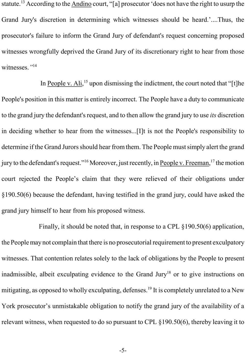 14 In People v. Ali, 15 upon dismissing the indictment, the court noted that [t]he People's position in this matter is entirely incorrect.