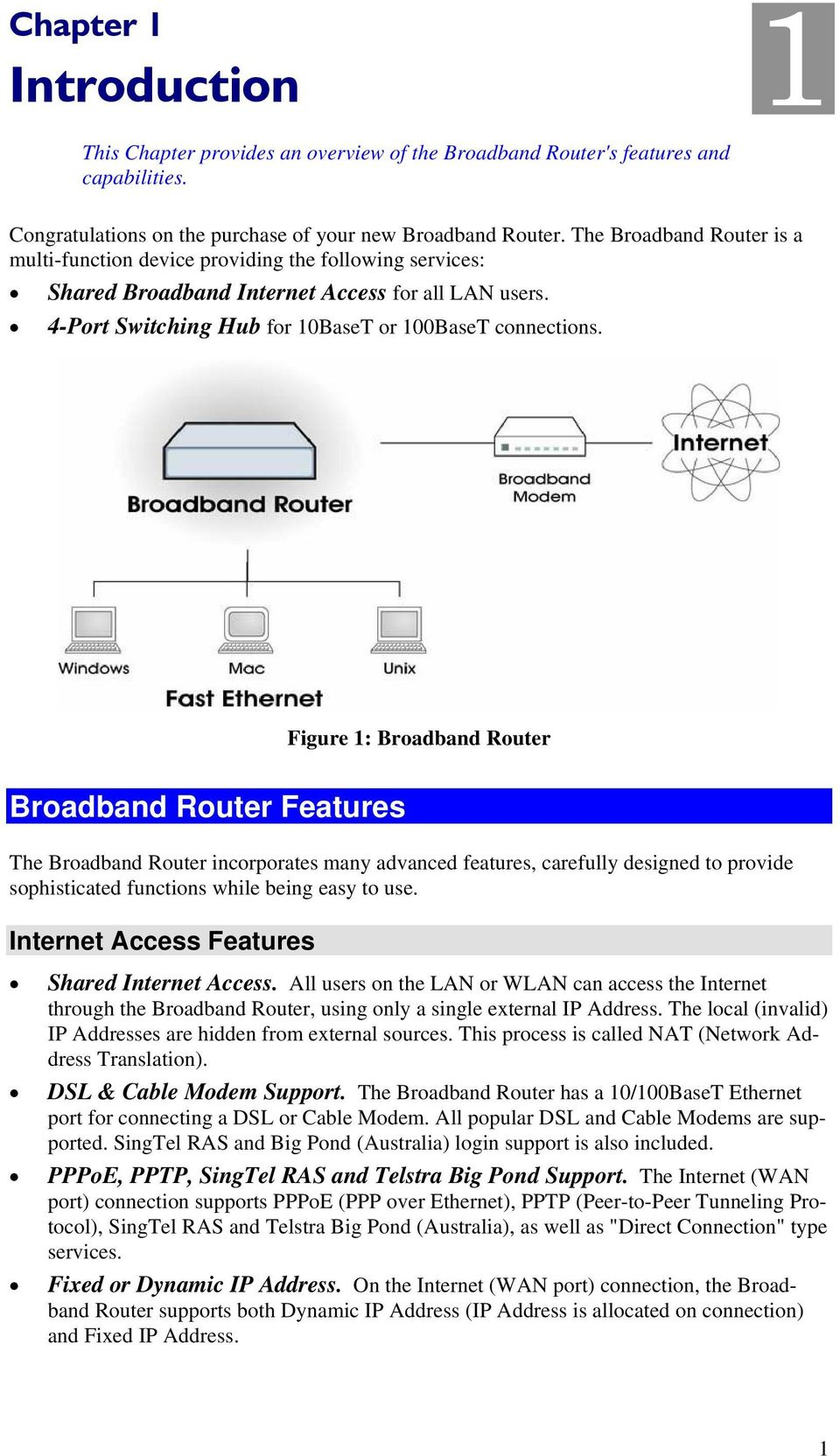 Figure 1: Broadband Router Broadband Router Features The Broadband Router incorporates many advanced features, carefully designed to provide sophisticated functions while being easy to use.