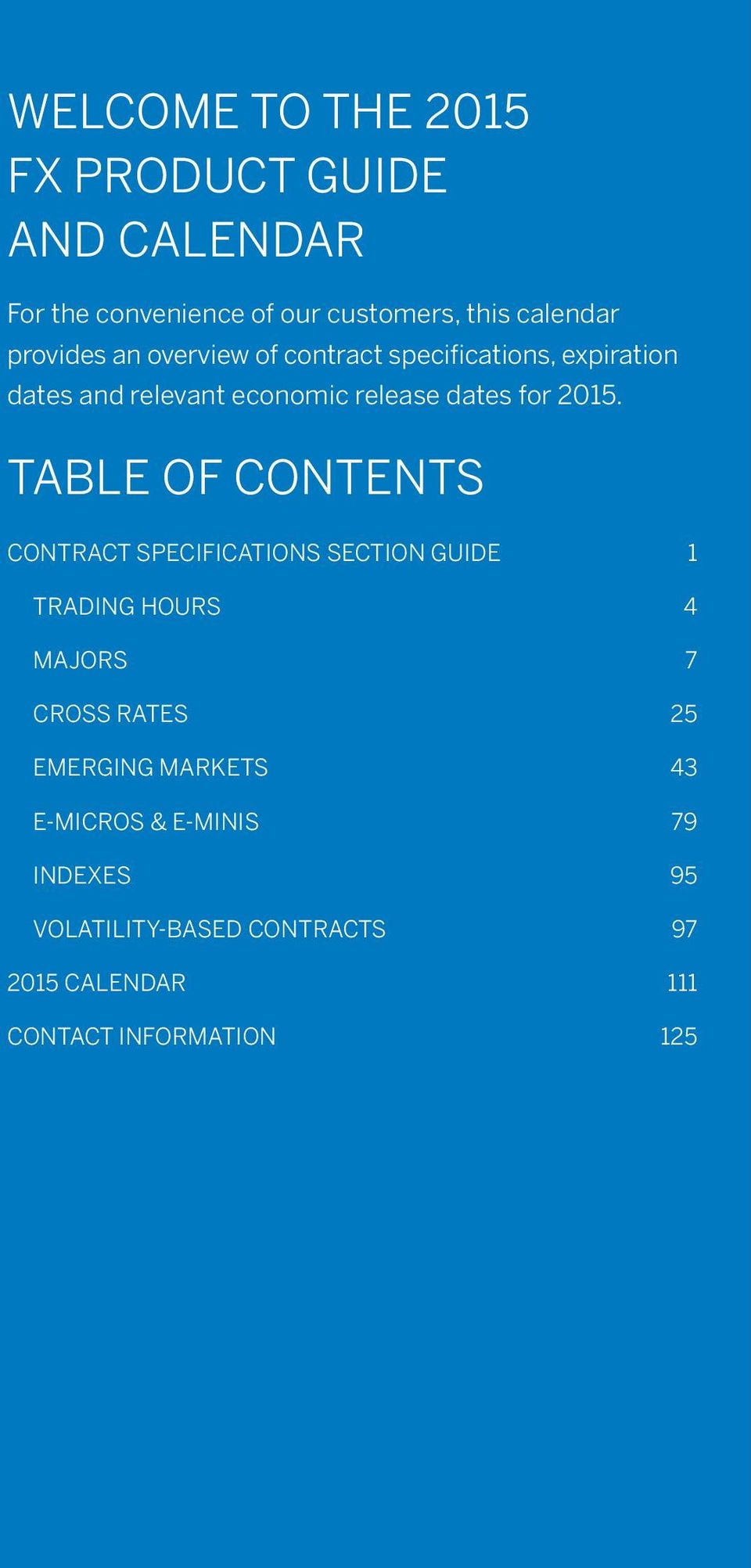2015. TABLE OF CONTENTS CONTRACT SPECIFICATIONS SECTION GUIDE 1 TRADING HOURS 4 MAJORS 7 CROSS RATES 25