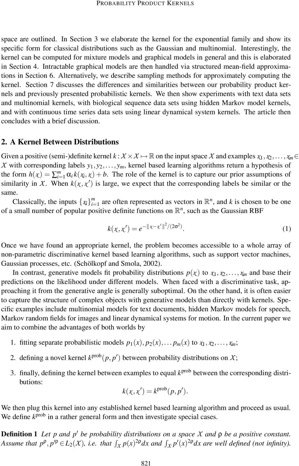 Interestingly, the kernel can be computed for mixture models and graphical models in general and this is elaborated in Section 4.