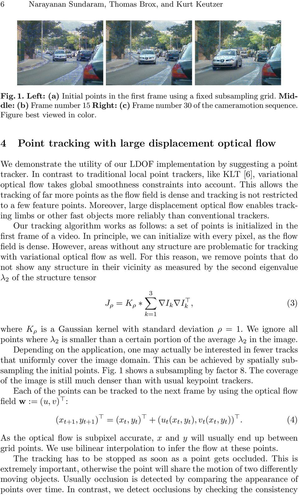 4 Point tracking with large displacement optical flow We demonstrate the utility of our LDOF implementation by suggesting a point tracker.