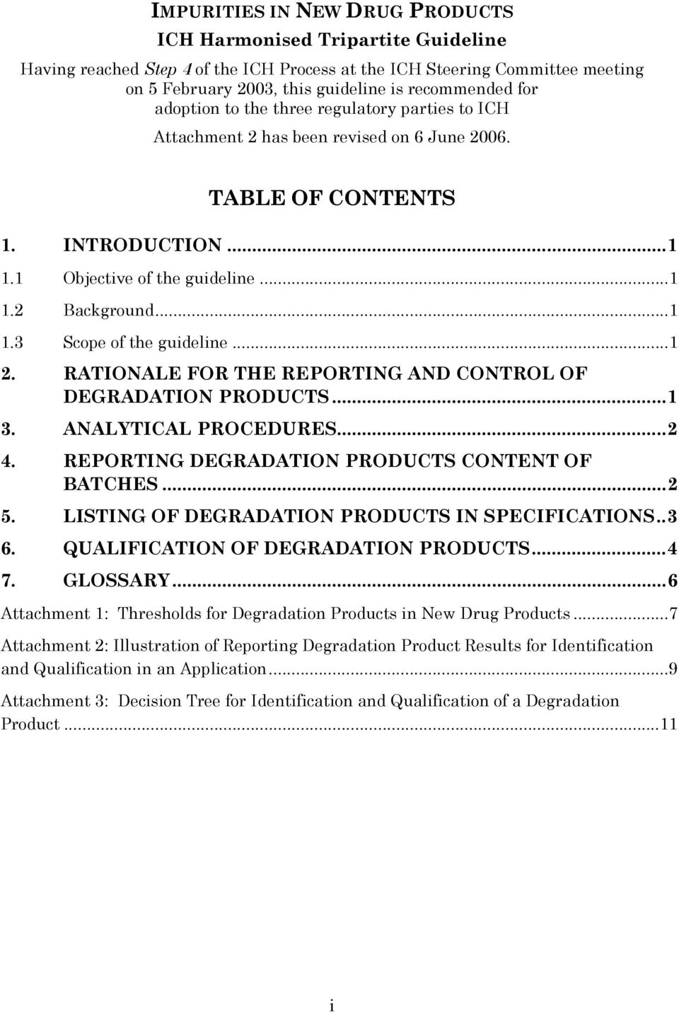 ..1 2. RATIONALE FOR THE REPORTING AND CONTROL OF DEGRADATION PRODUCTS...1 3. ANALYTICAL PROCEDURES...2 4. REPORTING DEGRADATION PRODUCTS CONTENT OF BATCHES...2 5.