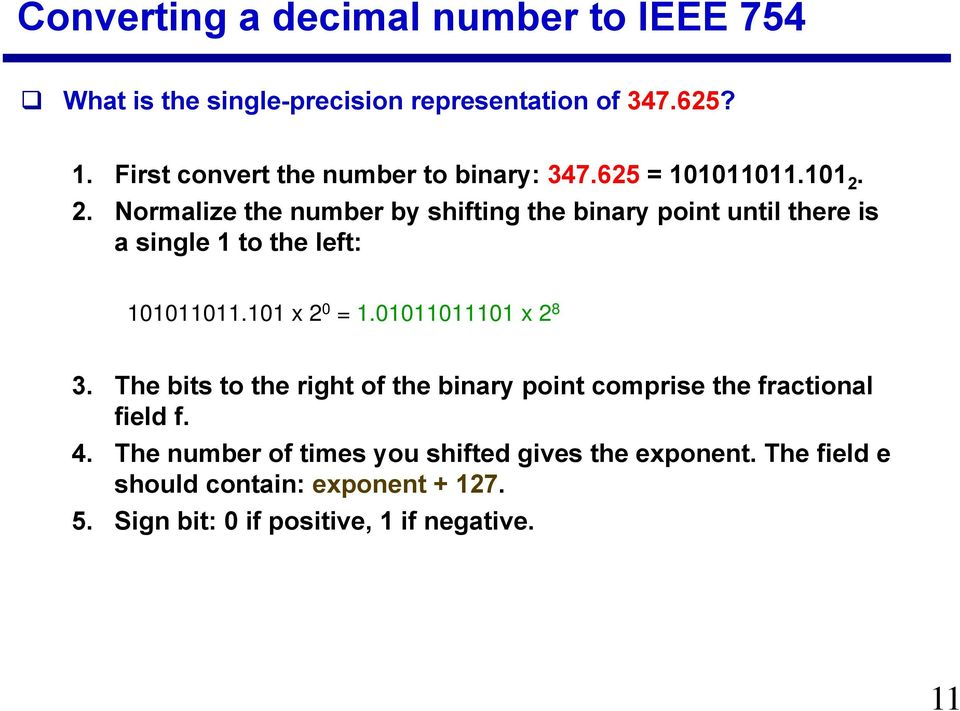 2. Normalize the number by shifting the binary point until there is a single 1 to the left: 101011011.101 x 2 0 = 1.