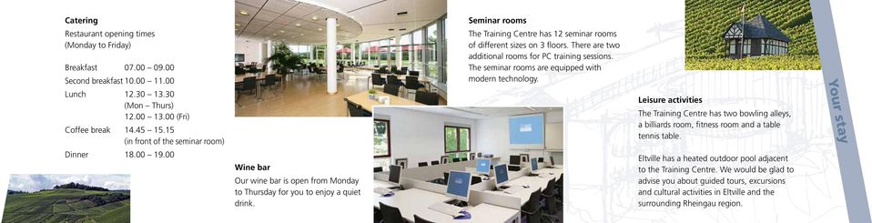 Seminar rooms The Training Centre has 12 seminar rooms of different sizes on 3 floors. There are two additional rooms for PC training sessions. The seminar rooms are equipped with modern technology.