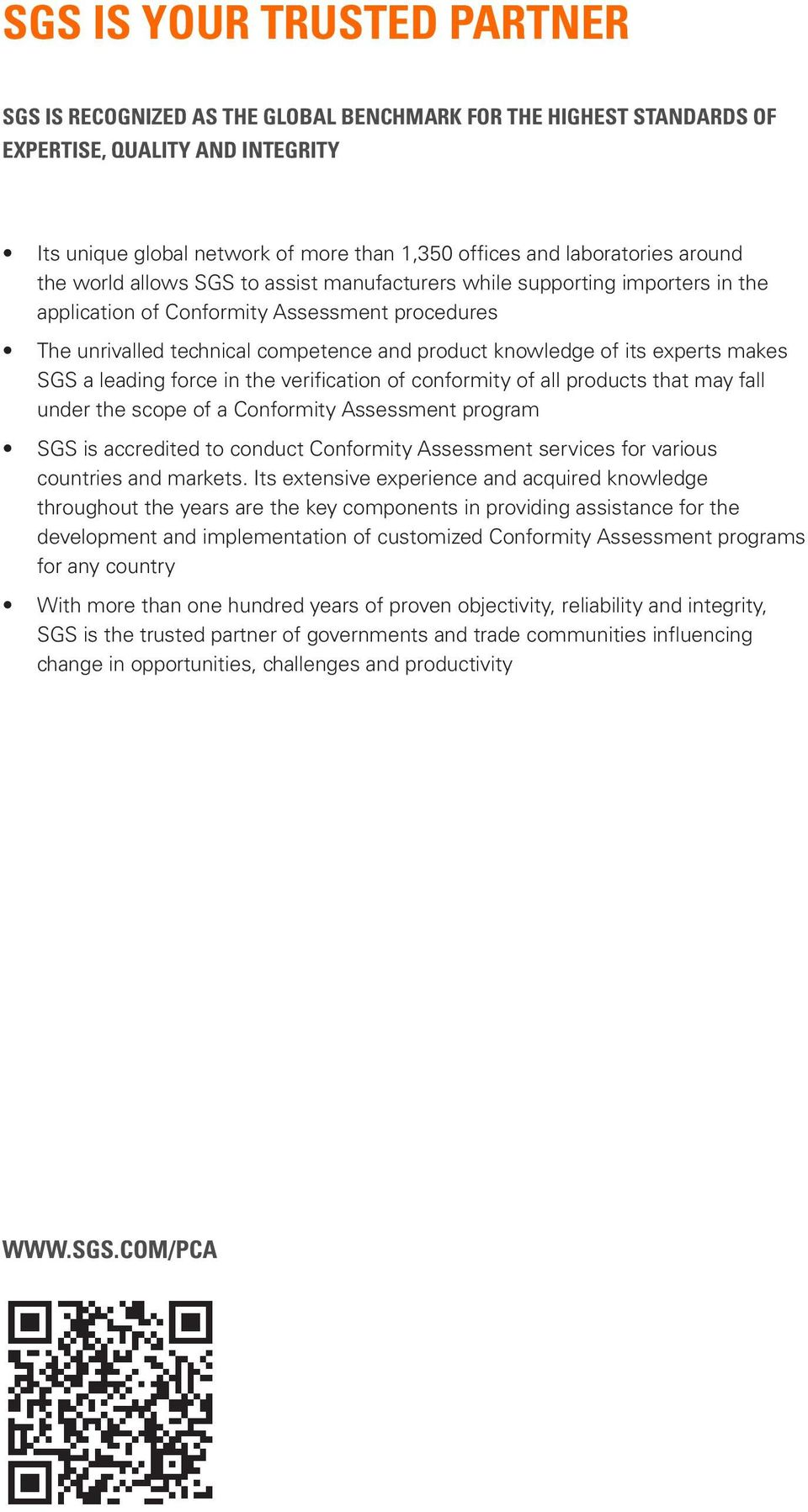 knowledge of its experts makes SGS a leading force in the verification of conformity of all products that may fall under the scope of a Conformity Assessment program SGS is accredited to conduct