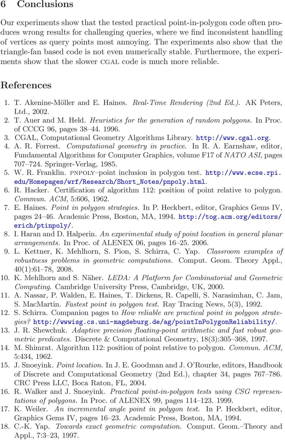 References 1. T. Akenine-Möller and E. Haines. Real-Time Rendering (2nd Ed.). AK Peters, Ltd., 2002. 2. T. Auer and M. Held. Heuristics for the generation of random polygons. In Proc.