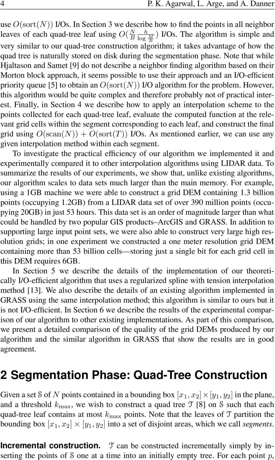 Note that while Hjaltason and Samet [9] do not describe a neighbor finding algorithm based on their Morton block approach, it seems possible to use their approach and an I/O-efficient priority queue