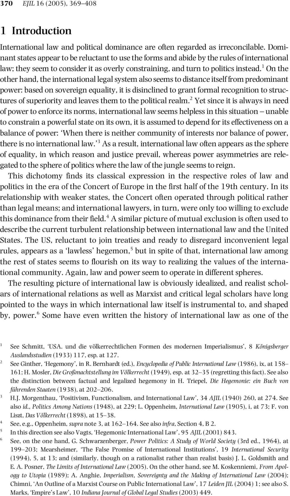 1 On the other hand, the international legal system also seems to distance itself from predominant power: based on sovereign equality, it is disinclined to grant formal recognition to structures of