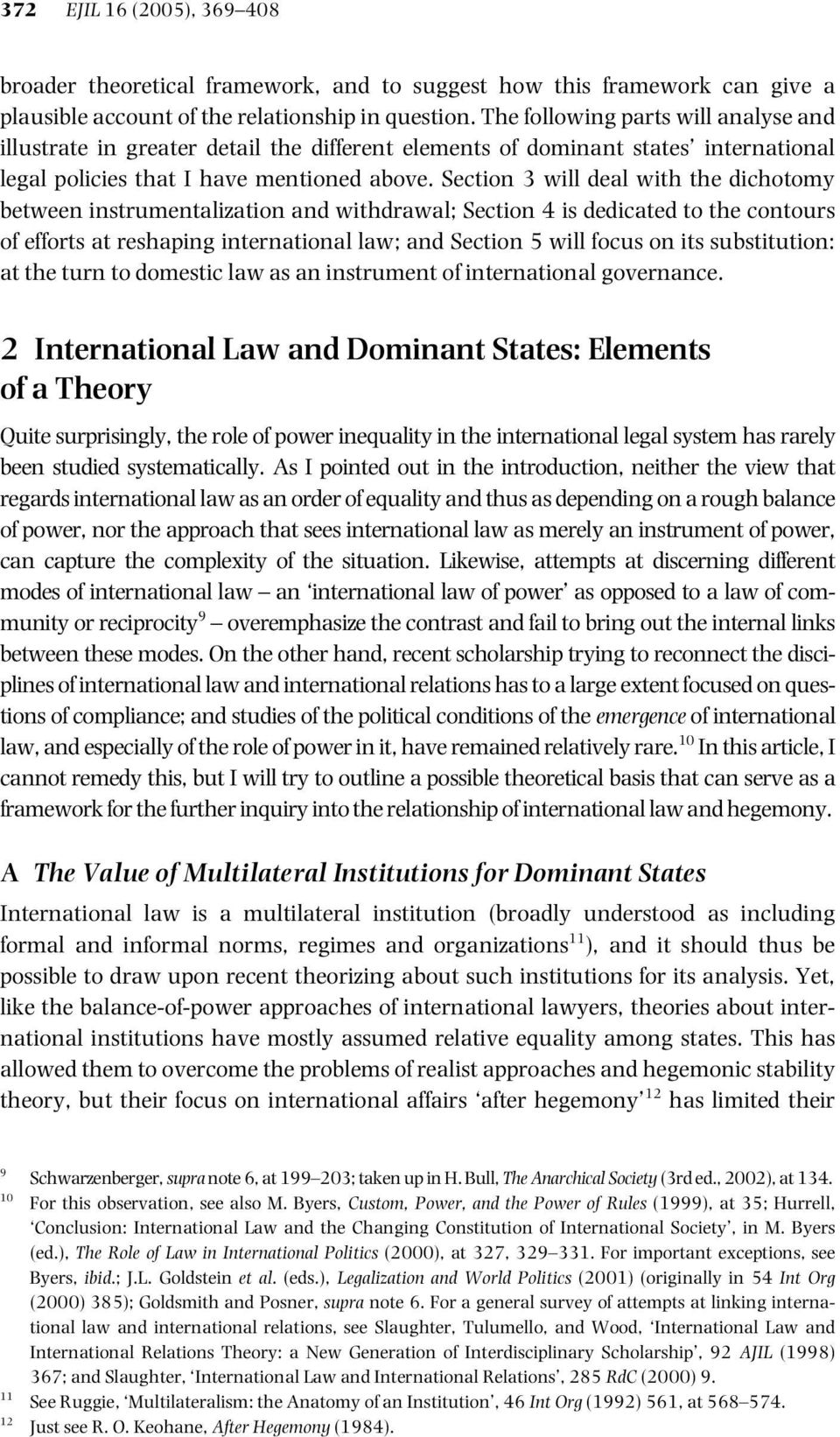 Section 3 will deal with the dichotomy between instrumentalization and withdrawal; Section 4 is dedicated to the contours of efforts at reshaping international law; and Section 5 will focus on its