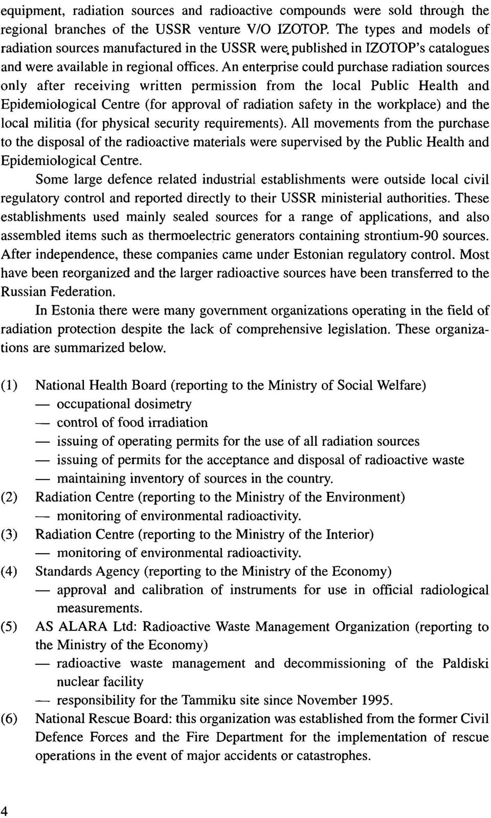 An enterprise could purchase radiation sources only after receiving written permission from the local Public Health and Epidemiological Centre (for approval of radiation safety in the workplace) and