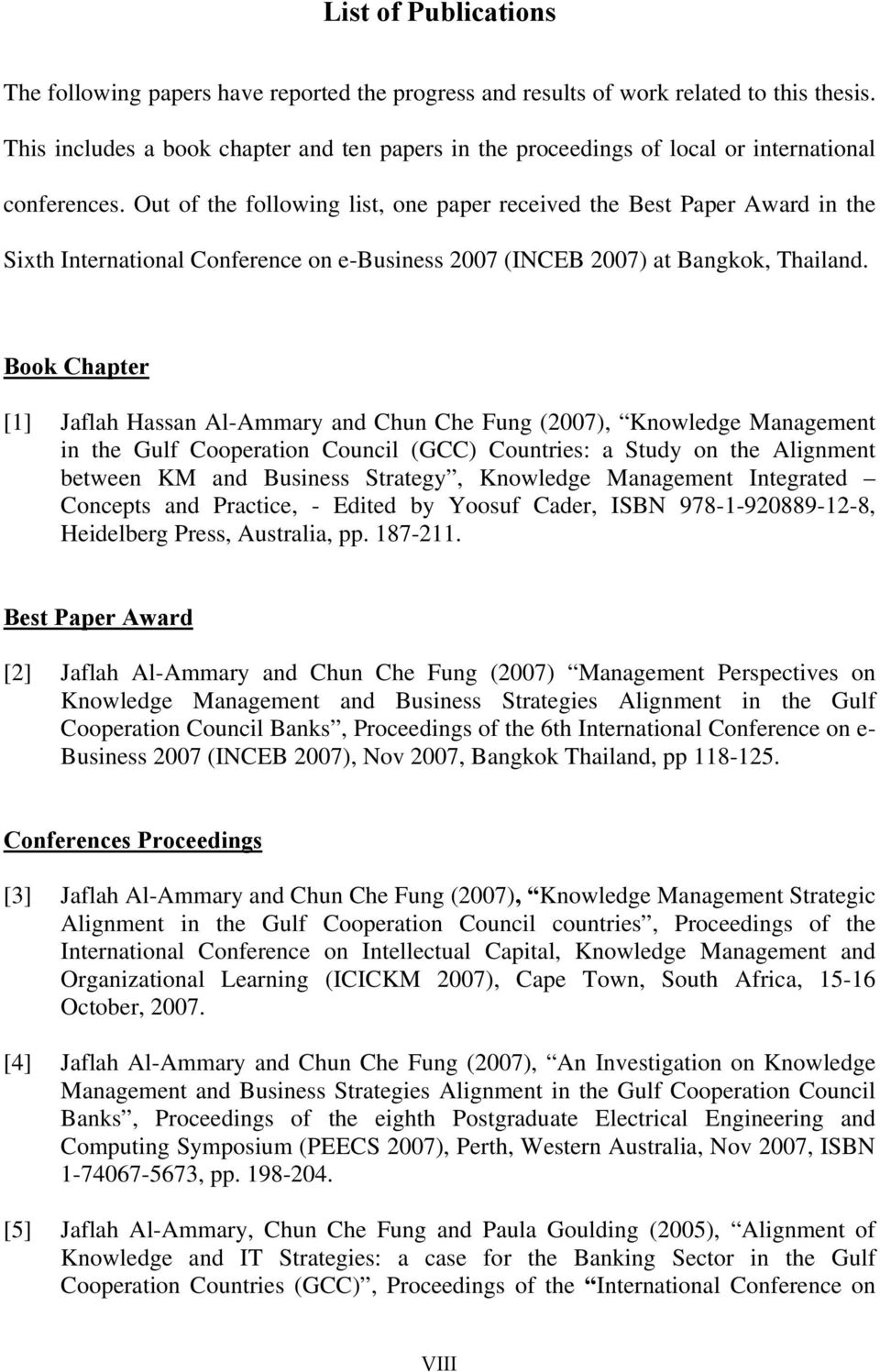 Out of the following list, one paper received the Best Paper Award in the Sixth International Conference on e-business 2007 (INCEB 2007) at Bangkok, Thailand.