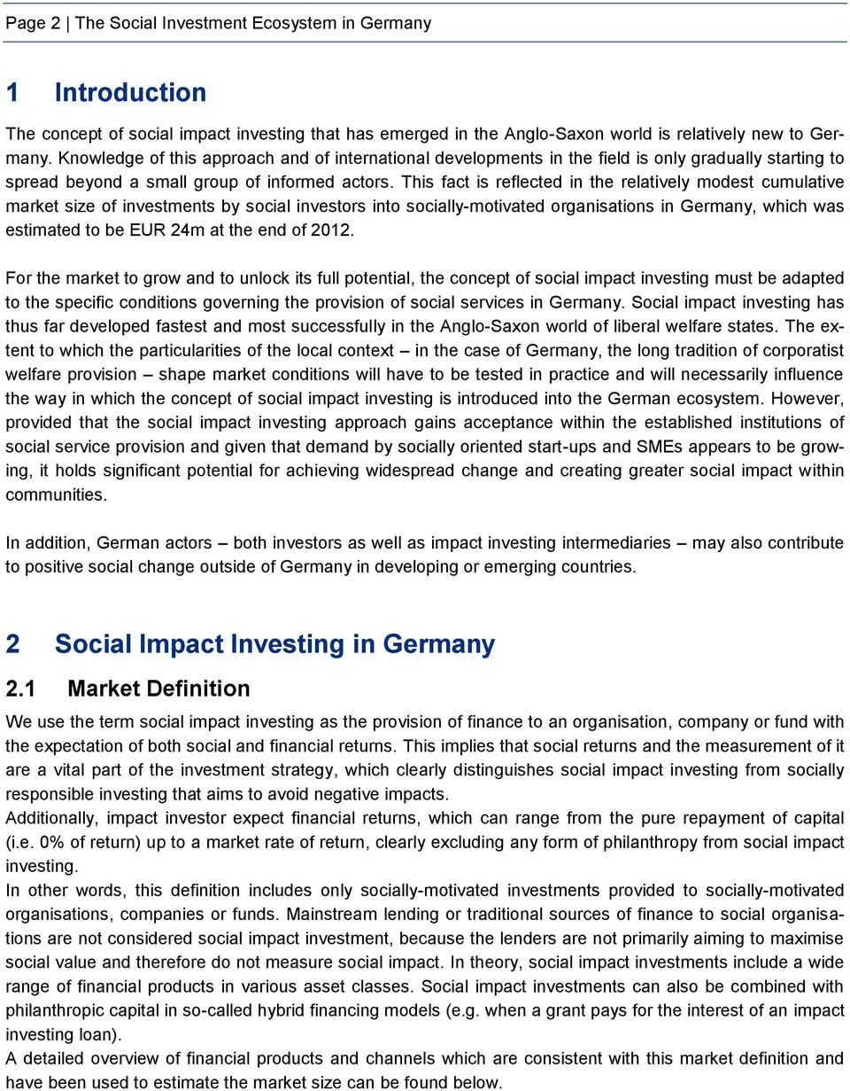 This fact is reflected in the relatively modest cumulative market size of investments by social investors into socially-motivated organisations in Germany, which was estimated to be EUR 24m at the