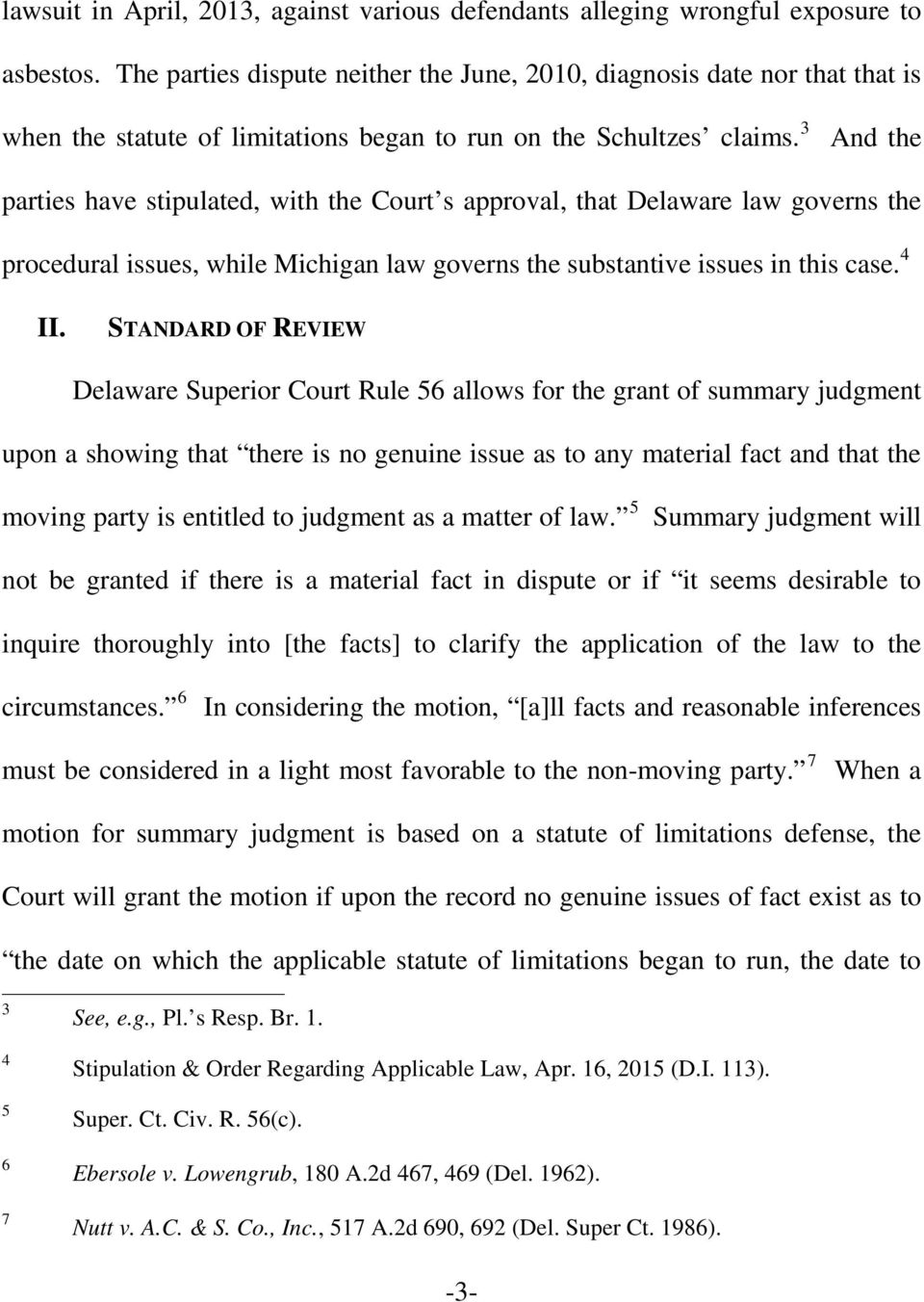3 And the parties have stipulated, with the Court s approval, that Delaware law governs the procedural issues, while Michigan law governs the substantive issues in this case. 4 II.