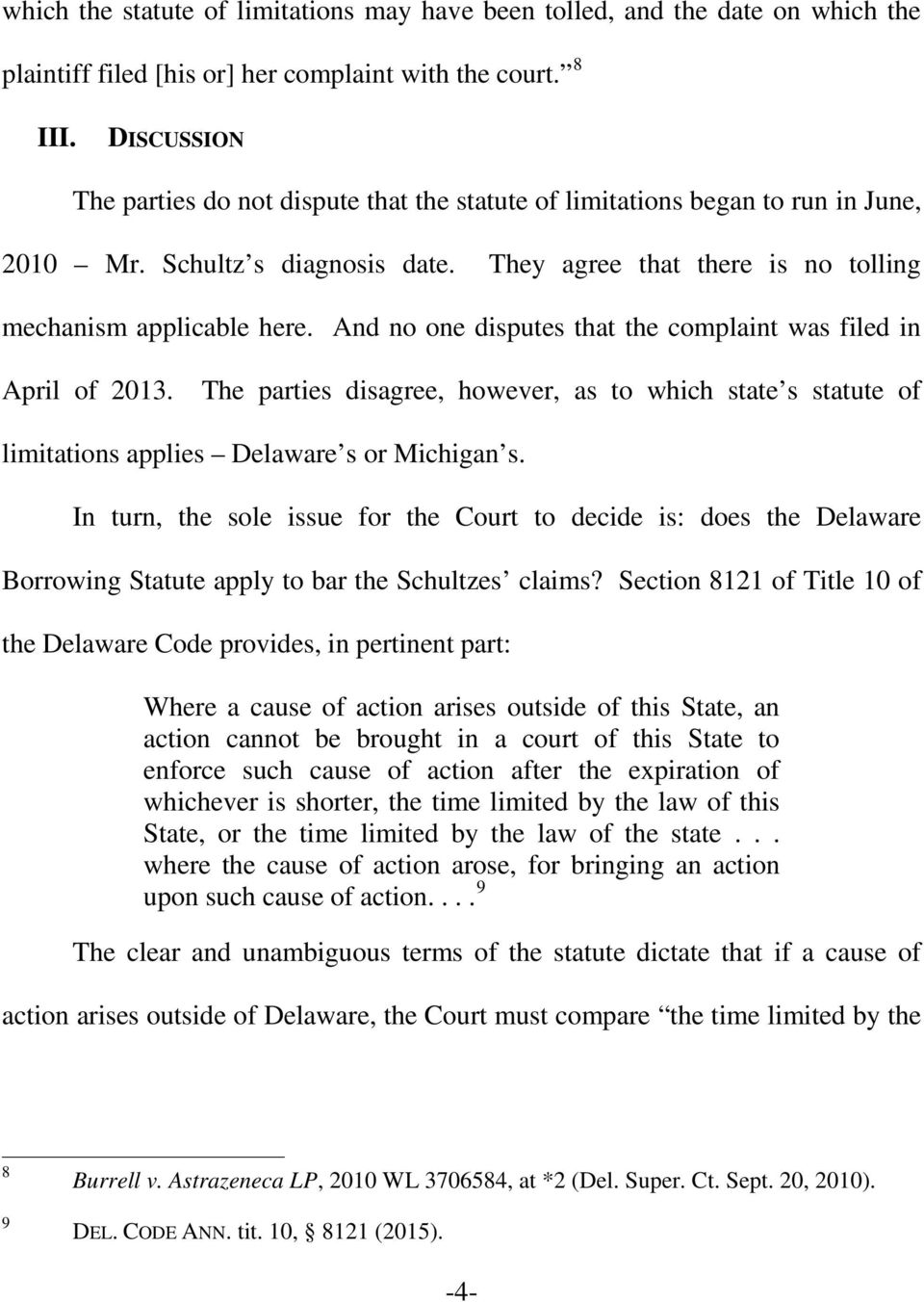 And no one disputes that the complaint was filed in April of 2013. The parties disagree, however, as to which state s statute of limitations applies Delaware s or Michigan s.