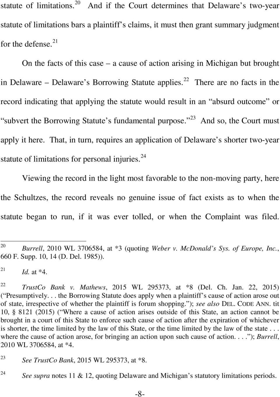 22 There are no facts in the record indicating that applying the statute would result in an absurd outcome or subvert the Borrowing Statute s fundamental purpose.
