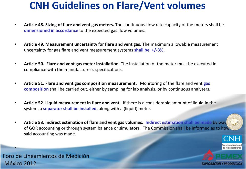 The maximum allowable measurement uncertainty for gas flare and vent measurement systems shall be +/-3%. Article 50. Flare and vent gas meter installation.