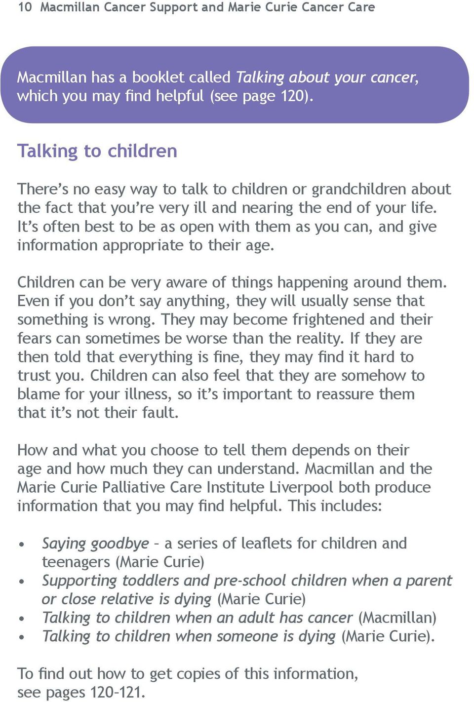 It s often best to be as open with them as you can, and give information appropriate to their age. Children can be very aware of things happening around them.