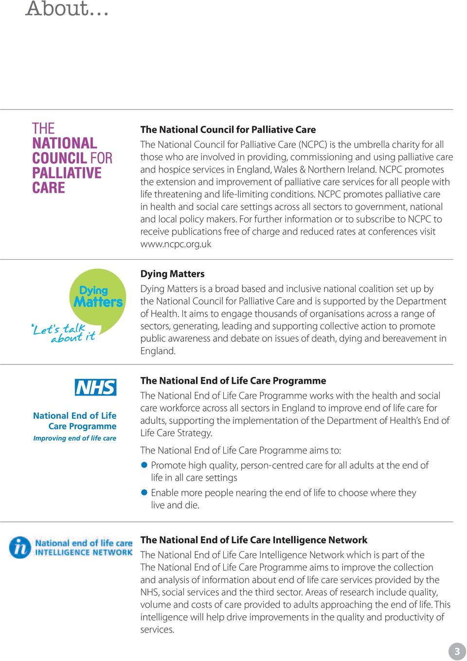 NCPC promotes the extension and improvement of palliative care services for all people with life threatening and life-limiting conditions.