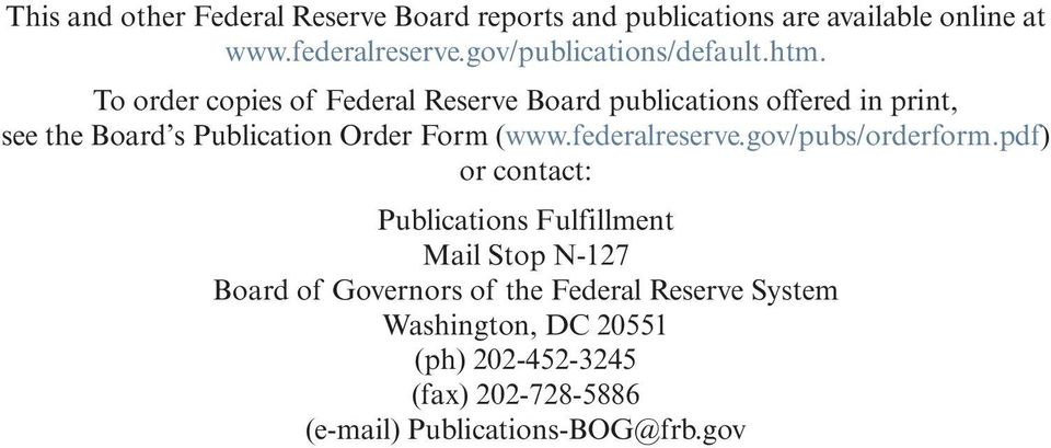 To order copies of Federal Reserve Board publications offered in print, see the Board s Publication Order Form(www.