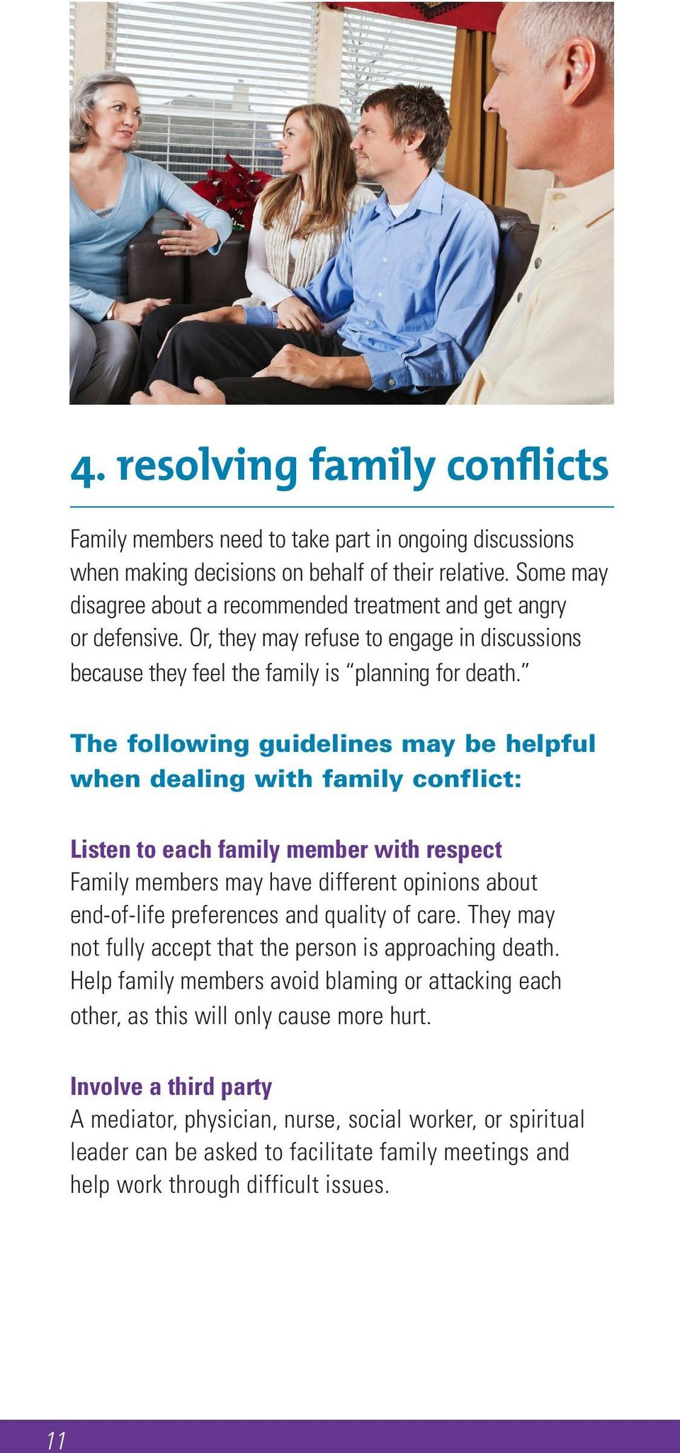The following guidelines may be helpful when dealing with family conflict: Listen to each family member with respect Family members may have different opinions about end-of-life preferences and