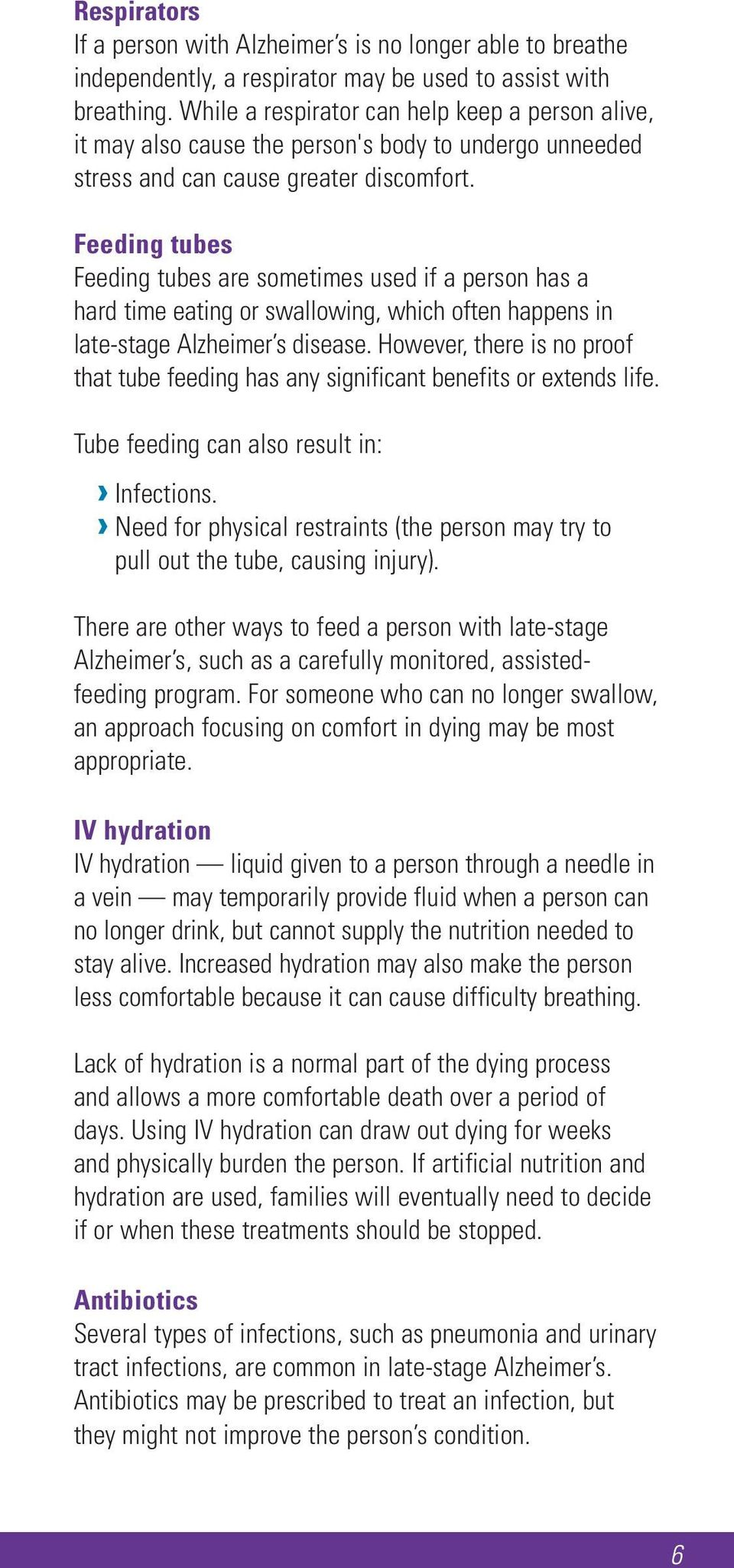 Feeding tubes Feeding tubes are sometimes used if a person has a hard time eating or swallowing, which often happens in late-stage Alzheimer s disease.