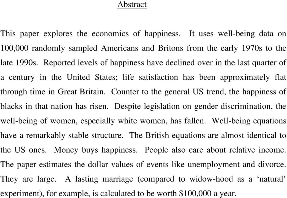 Counter to the general US trend, the happiness of blacks in that nation has risen. Despite legislation on gender discrimination, the well-being of women, especially white women, has fallen.
