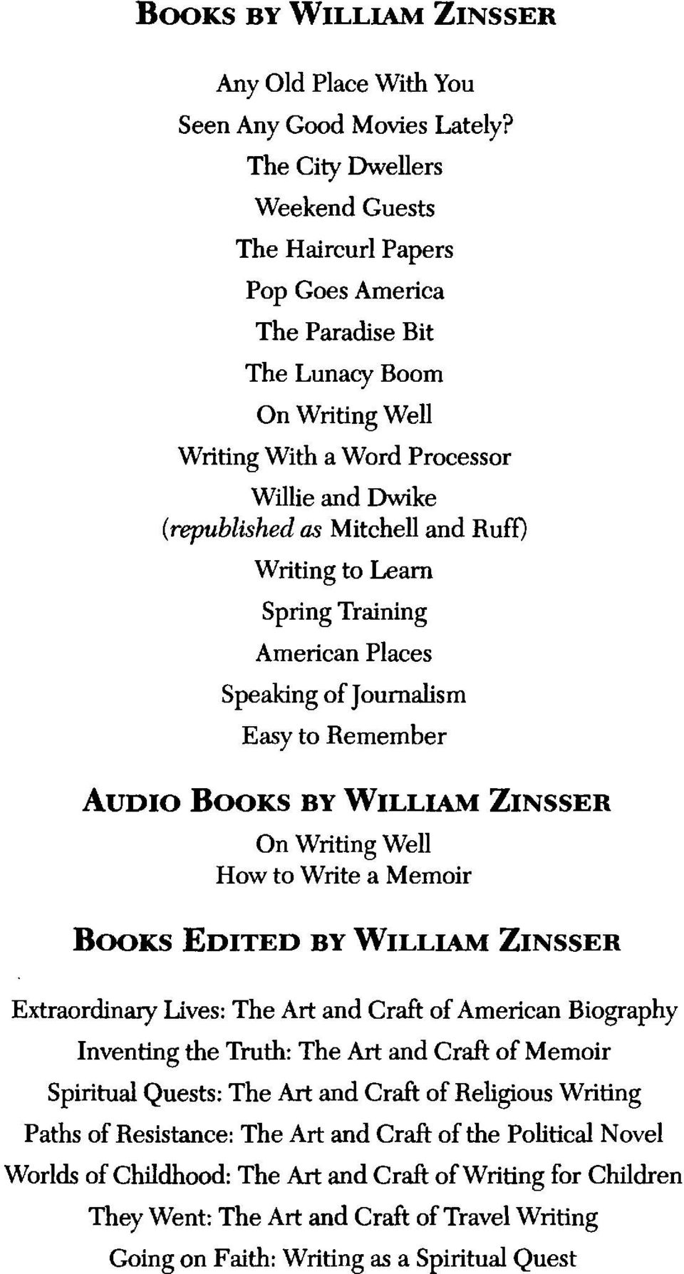 Ruff) Writing to Learn Spring Training American Places Speaking of Journalism Easy to Remember AUDIO BOOKS BY WILLIAM ZINSSER On Writing Well How to Write a Memoir BOOKS EDITED BY WILLIAM ZINSSER